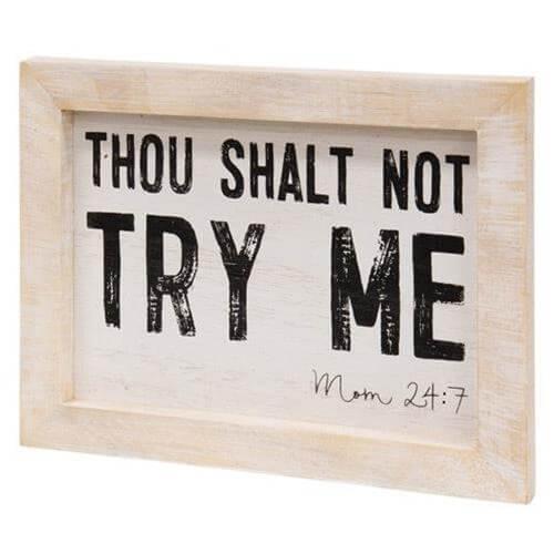 Thou Shalt Not Try Me - Mom 24:7 Rustic Framed Sign